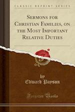 Sermons for Christian Families, on the Most Important Relative Duties (Classic Reprint)