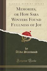 Memories, or How Sara Winters Found Fullness of Joy (Classic Reprint) af Alida Stanwood