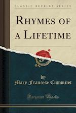 Rhymes of a Lifetime (Classic Reprint) af Mary Francese Cummins
