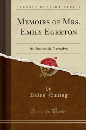 Memoirs of Mrs. Emily Egerton: An Authentic Narrative (Classic Reprint)