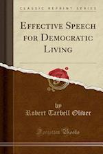 Effective Speech for Democratic Living (Classic Reprint)