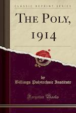 The Poly, 1914 (Classic Reprint) af Billings Polytechnic Institute