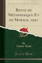 Revue de Metaphysique Et de Morale, 1921, Vol. 28 (Classic Reprint)