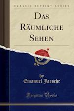 Das Raumliche Sehen (Classic Reprint)