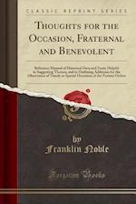 Thoughts for the Occasion, Fraternal and Benevolent: Reference Manual of Historical Data and Facts; Helpful in Suggesting Themes, and in Outlining Add