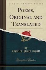 Poems, Original and Translated (Classic Reprint) af Charles Percy Wyatt