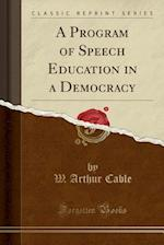 A Program of Speech Education in a Democracy (Classic Reprint)