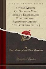 O Vovo Macon, Ou Golpe de Vista Sobre O Despertador Constitucional Extraordinario Do 1. de Fevereiro de 1825 (Classic Reprint)
