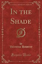 In the Shade (Classic Reprint)