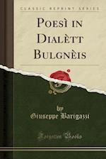 Poesi in Dialett Bulgneis (Classic Reprint) af Giuseppe Barigazzi