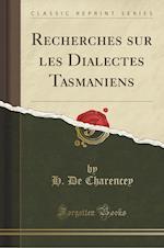 Recherches Sur Les Dialectes Tasmaniens (Classic Reprint)