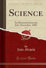 Science, Vol. 8: An Illustrated Journal; July-December, 1886 (Classic Reprint)