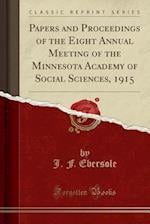 Papers and Proceedings of the Eight Annual Meeting of the Minnesota Academy of Social Sciences, 1915 (Classic Reprint)