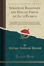 Strategie Raisonnee Des Fins de Partie Du Jeu D'Echecs, Vol. 1