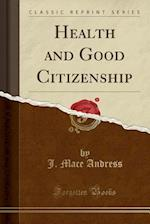 Health and Good Citizenship (Classic Reprint)