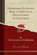 Permissible Economic Rate of Irrigation Development in California (Classic Reprint)