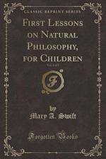 First Lessons on Natural Philosophy, for Children, Vol. 1 of 2 (Classic Reprint)
