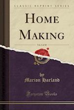 Home Making, Vol. 2 of 10 (Classic Reprint)