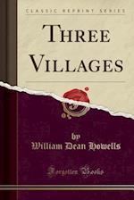 Three Villages (Classic Reprint)