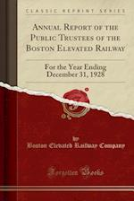 Annual Report of the Public Trustees of the Boston Elevated Railway: For the Year Ending December 31, 1928 (Classic Reprint)