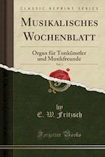 Musikalisches Wochenblatt, Vol. 1 af E. W. Fritzsch