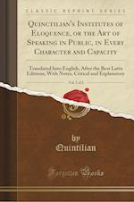 Quinctilian's Institutes of Eloquence, or the Art of Speaking in Public, in Every Character and Capacity, Vol. 1 of 2: Translated Into English, After