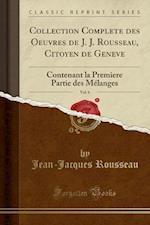 Collection Complete Des Oeuvres de J. J. Rousseau, Citoyen de Geneve, Vol. 6