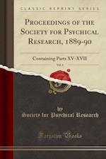 Proceedings of the Society for Psychical Research, 1889-90, Vol. 6: Containing Parts XV-XVII (Classic Reprint)