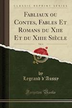 Fabliaux Ou Contes, Fables Et Romans Du Xiie Et Du Xiiie Siecle, Vol. 4 (Classic Reprint)