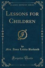 Lessons for Children (Classic Reprint)