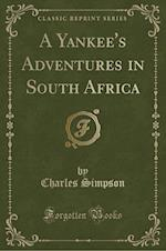 A Yankee's Adventures in South Africa (Classic Reprint)