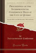 Proceedings of the Interprovincial Conference Held at the City of Quebec af Interprovincial Conference