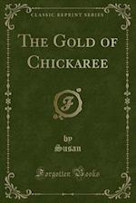 The Gold of Chickaree (Classic Reprint) af Susan Susan