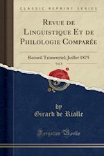 Revue de Linguistique Et de Philologie Comparee, Vol. 8