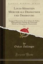 Louis-Sebastien Mercier ALS Dramatiker Und Dramaturg, Vol. 1 af Oskar Zollinger