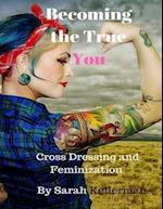 Becoming the True You - Cross Dressing and Feminization