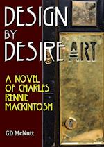 Design By Desire: A Novel Of Charles Rennie Mackintosh