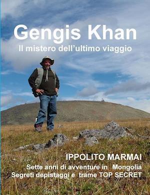 Gengis Khan Il Mistero Dell'ultimo Viaggio
