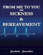 From Me to You On Sickness and Bereavement