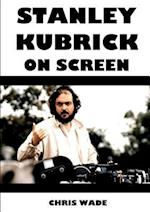 Stanley Kubrick On Screen