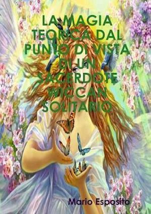 La Magia Teorica Dal Punto Di Vista Di Un Sacerdote Wiccan Solitario
