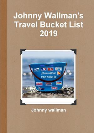 Johnny Wallman's Travel Bucket List 2019