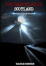 UFO Case Files Of Scotland (Volume 1): Amazing Real Life Alien Encounters