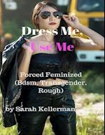 Dress Me, Use Me - Forced Feminized (Bdsm, Transgender, Rough)
