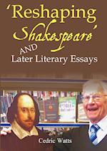 'Reshaping Shakespeare' and Later Literary Essays