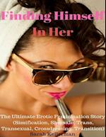 Finding Himself In Her - the Ultimate Erotic Feminization Story (Sissification, Shemale, Trans, Transexual, Crossdressing, Transition)