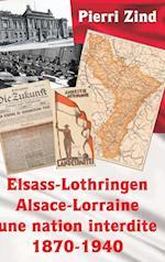 Elsass-Lothringen / Alsace-Lorraine - Une Nation Interdite, 1870-1940