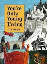 You're Only Young Twice af Timothy Morris, Tim Morris