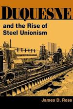 Duquesne and the Rise of Steel Unionism (Working Class in American History)