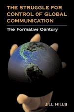 The Struggle for Control of Global Communication (History of Communication Hardcover)